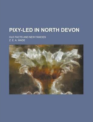 Pixy-Led in North Devon; Old Facts and New Fancies