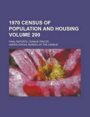 1970 Census of Population and Housing; Final Reports. Census Tracts Volume 200