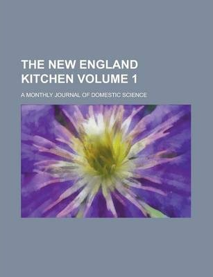 The New England Kitchen; A Monthly Journal of Domestic Science Volume 1