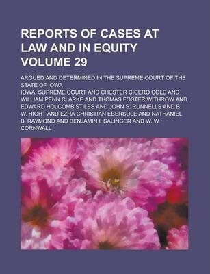 Reports of Cases at Law and in Equity; Argued and Determined in the Supreme Court of the State of Iowa Volume 29