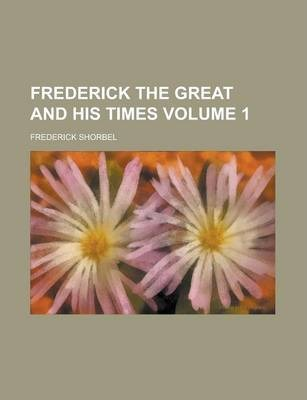 Frederick the Great and His Times Volume 1