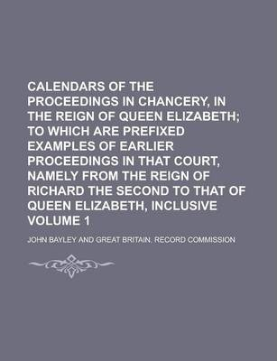 Calendars of the Proceedings in Chancery, in the Reign of Queen Elizabeth Volume 1