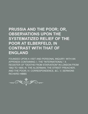 Prussia and the Poor; Founded Upon a Visit and Personal Inquiry. with an Appendix Containing