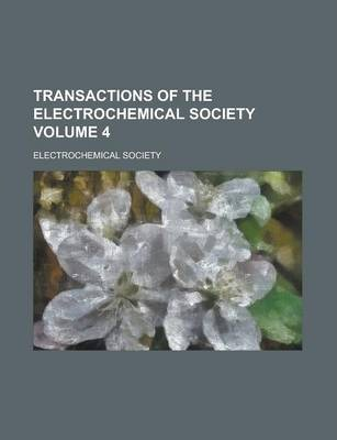 Transactions of the Electrochemical Society Volume 4
