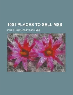 1001 Places to Sell Mss; 6th Ed., 500 Places to Sell Mss