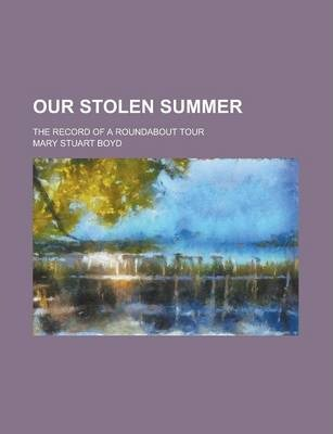 Our Stolen Summer; The Record of a Roundabout Tour