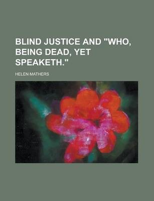 Blind Justice and Who, Being Dead, Yet Speaketh.