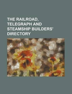 The Railroad, Telegraph and Steamship Builders' Directory