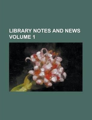 Library Notes and News Volume 1