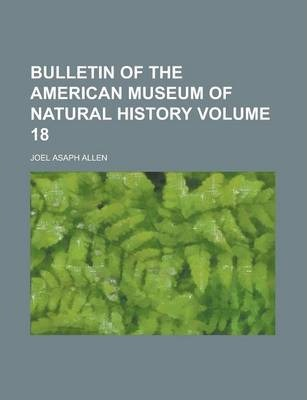 Bulletin of the American Museum of Natural History Volume 18