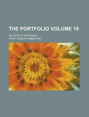 The Portfolio; An Artistic Periodical Volume 19