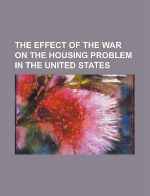 The Effect of the War on the Housing Problem in the United States