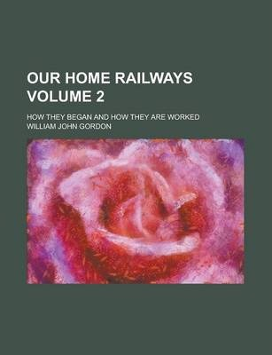 Our Home Railways; How They Began and How They Are Worked Volume 2