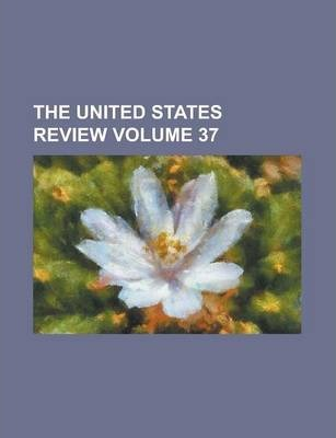 The United States Review Volume 37