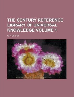The Century Reference Library of Universal Knowledge Volume 1