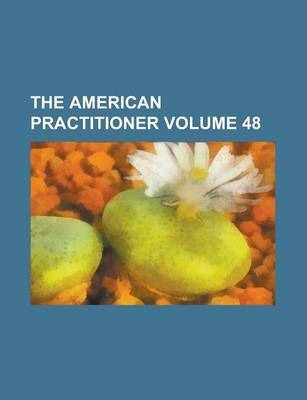 The American Practitioner Volume 48