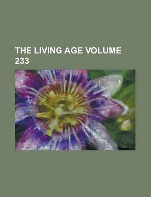 The Living Age Volume 233