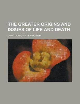 The Greater Origins and Issues of Life and Death