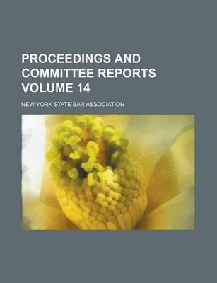 Proceedings and Committee Reports Volume 14