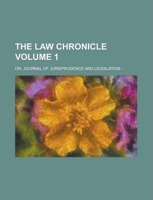The Law Chronicle; Or, Journal of Jurisprudence and Legislation ... Volume 1
