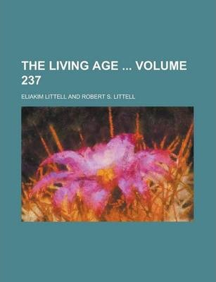 The Living Age Volume 237