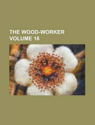 The Wood-Worker Volume 16