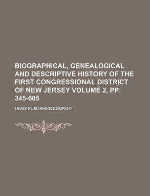Biographical, Genealogical and Descriptive History of the First Congressional District of New Jersey Volume 2, Pp. 345-605