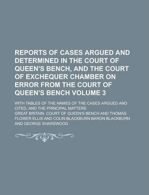 Reports of Cases Argued and Determined in the Court of Queen's Bench, and the Court of Exchequer Chamber on Error from the Court of Queen's Bench; Wit