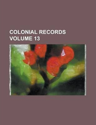Colonial Records Volume 13