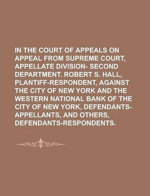 In the Court of Appeals on Appeal from Supreme Court, Appellate Division- Second Department. Robert S. Hall, Plantiff-Respondent, Against the City of New York and the Western National Bank of the City of New York, Defendants-Appellants,