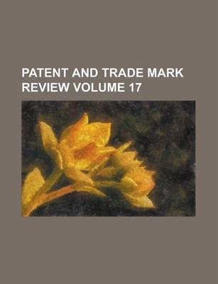 Patent and Trade Mark Review Volume 17