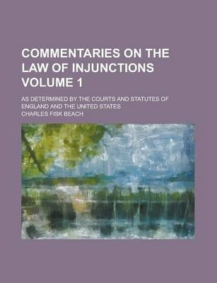 Commentaries on the Law of Injunctions; As Determined by the Courts and Statutes of England and the United States Volume 1