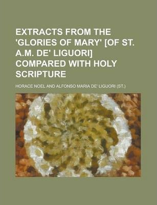Extracts from the 'Glories of Mary' [Of St. A.M. de' Liguori] Compared with Holy Scripture