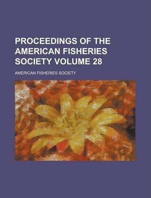 Proceedings of the American Fisheries Society Volume 28