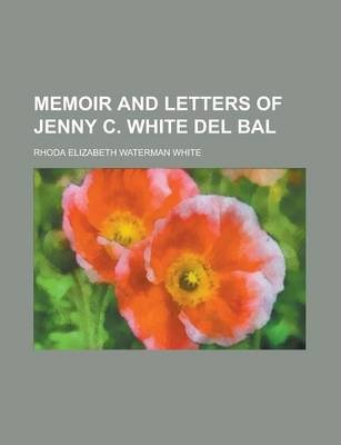Memoir and Letters of Jenny C. White del Bal