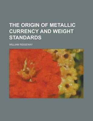 The Origin of Metallic Currency and Weight Standards