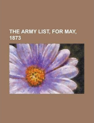 The Army List, for May, 1873