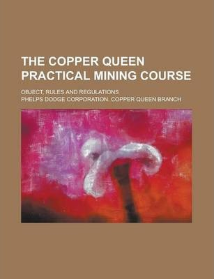 The Copper Queen Practical Mining Course; Object, Rules and Regulations