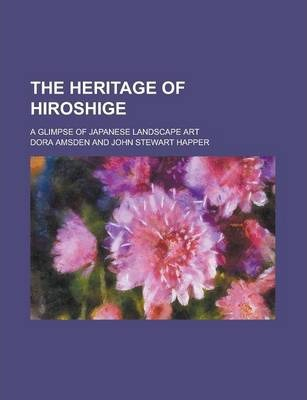 The Heritage of Hiroshige; A Glimpse of Japanese Landscape Art
