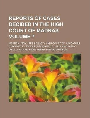 Reports of Cases Decided in the High Court of Madras Volume 7