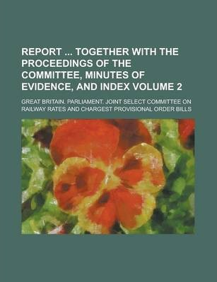 Report Together with the Proceedings of the Committee, Minutes of Evidence, and Index Volume 2