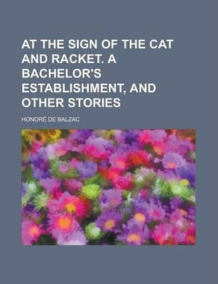 At the Sign of the Cat and Racket. a Bachelor's Establishment, and Other Stories