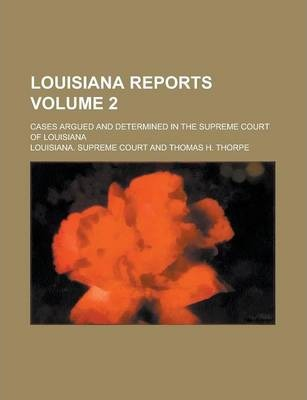 Louisiana Reports; Cases Argued and Determined in the Supreme Court of Louisiana Volume 2