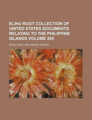 Elihu Root Collection of United States Documents Relating to the Philippine Islands Volume 265