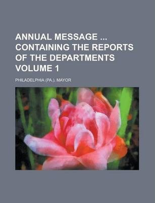 Annual Message Containing the Reports of the Departments Volume 1