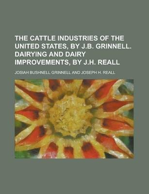 The Cattle Industries of the United States, by J.B. Grinnell. Dairying and Dairy Improvements, by J.H. Reall
