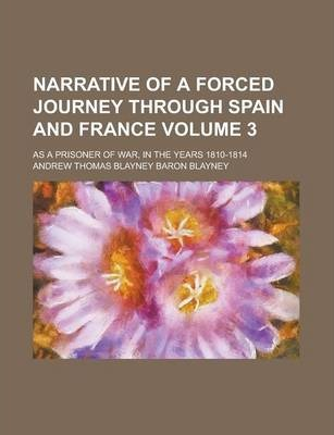 Narrative of a Forced Journey Through Spain and France; As a Prisoner of War, in the Years 1810-1814 Volume 3