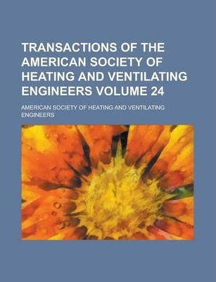 Transactions of the American Society of Heating and Ventilating Engineers Volume 24