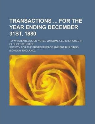 Transactions for the Year Ending December 31st, 1880; To Which Are Added Notes on Some Old Churches in Gloucestershire