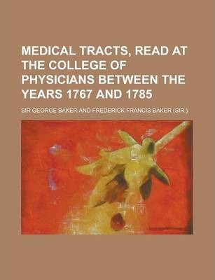 Medical Tracts, Read at the College of Physicians Between the Years 1767 and 1785